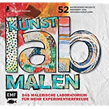 Kunst-Lab Malen: Das malerische Laboratorium für mehr Experimentierfreude – 52 aufregende Projekte, inspiriert von großen Künstlern (Lab-Reihe)