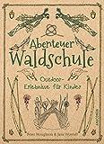 Abenteuer Waldschule: Outdoor-Erlebnisse für Kinder - Peter Houghton, Jane Worroll
