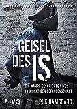 Geisel des IS: Die wahre Geschichte einer 13-monatigen Gefangenschaft