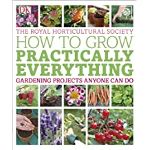 RHS How to Grow Practically Everything: Gardening Projects Anyone Can Do
