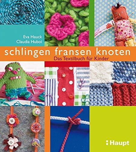 schlingen, fransen, knoten: Das Textilbuch für Kinder