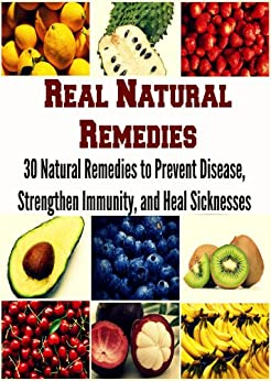 Real Natural Remedies: 30 Natural Remedies to Prevent Disease, Strengthen Immunity, and Heal Sicknesses: (natural remedies, herbs, herbal remedies, natural cures, herbs that heal) by [Oglo, Deniz]