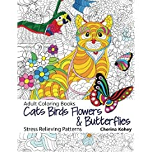 Adult Coloring Book: Cats Birds Flowers and Butterflies : Stress Relieving Patterns: Volume 12