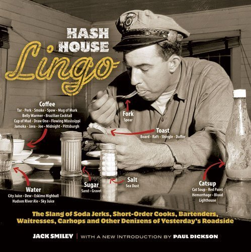Hash House Lingo: The Slang of Soda Jerks, Short-Order Cooks, Bartenders, Waitresses, Carhops and Other Denizens of Yesterday's Roadside by Jack Smiley (2012-09-19)