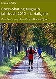 Cross-Skating Magazin Jahrbuch 2012 - 1. Halbjahr: Das Beste aus dem Cross-Skating Sport