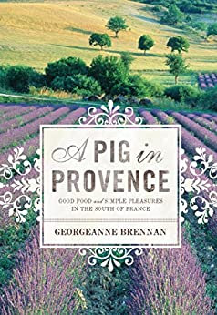 A Pig in Provence: Good Food and Simple Pleasures in the South of France par [Brennan, Georgeanne]