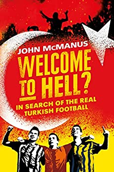 Welcome to Hell?: In Search of the Real Turkish Football by [McManus, John]