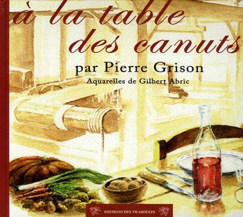 A la table des canuts : Cuisine Lyonnaise d'hier et d'aujourd'hui