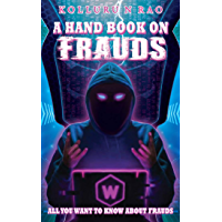A Hand Book on Frauds: All You Want to Know About Frauds