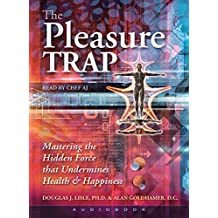The Pleasure Trap (Audiobook): Mastering the Hidden Force That Undermines Health & Happiness