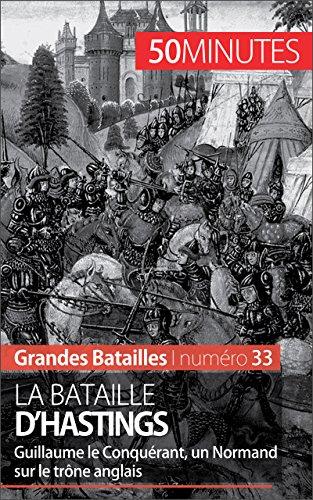Livre gratuits en ligne La bataille d'Hastings: Guillaume le Conquérant, un Normand sur le trône anglais (Grandes Batailles t. 33) pdf