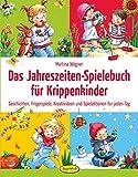 Das Jahreszeiten-Spielebuch für Krippenkinder: Geschichten, Fingerspiele, Kreativideen und Spielaktionen für jeden Tag - Martina Wagner