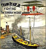 Frank Reade, Jr., Fighting the Terror of the Coast: Frank Reade Weekly Magazine