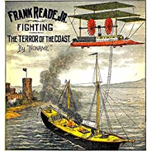 Frank Reade, Jr., Fighting the Terror of the Coast: Frank Reade Weekly Magazine (English Edition)