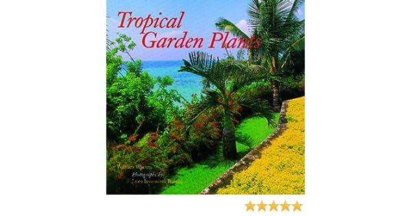 Tropical Garden Plants Amazoncouk William Warren Luca Invernizzi Tettoni 9780500017951 Books
