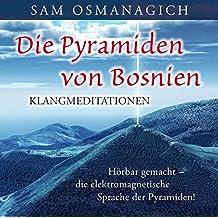 Die Pyramiden von Bosnien – Klangmediationen: Hörbar gemacht – die elektromagnetische Sprache der Pyramiden!