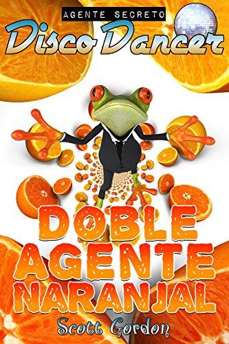 Agente Secreto Disco Dancer: Doble Agente Naranjal por Scott Gordon