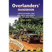 Overlanders' Handbook, A Route & Planning Guide: Asia, Africa, Latin America - Car, 4WD, Van, Truck (Trailblazer)