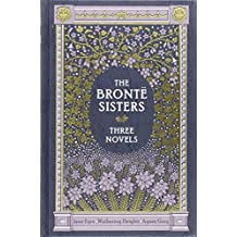 The Bronte Sisters: Three Novels : Jane Eyre - Wuthering Heights - Agnes Grey