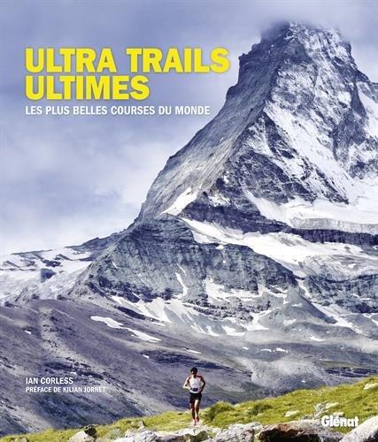 Ultra trails ultimes: Les plus belles courses du monde par Ian Corless