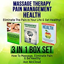 Massage Therapy: Pain Management: Health Secrets: Eliminate the Pain in Your Life & Get Healthy!: 3 in 1 Box Set