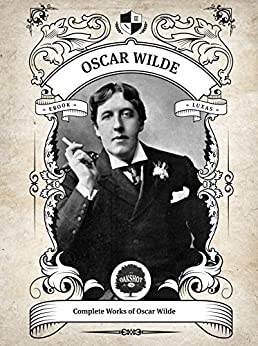 Oakshot Complete Works of Oscar Wilde (Illustrated, Inline Footnotes) (Classics Book 5) by [Wilde, Oscar]