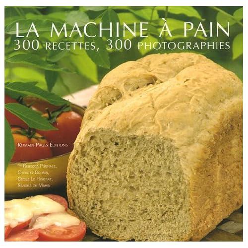 La machine à pain : 300 Recettes 300 photographies