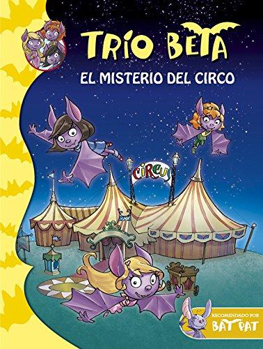 Trío Beta 9. El Misterio Del Circo (BAT PAT TRIO BETA) por Roberto Pavanello