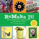 Remake It!: Recycling Projects from t...