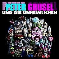 Peter Grusel und die Unheimlichen [Explicit]