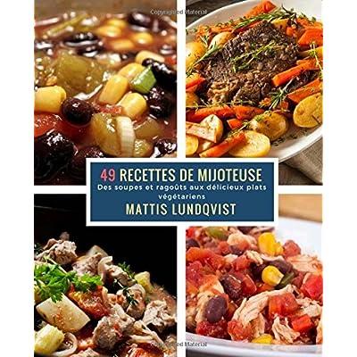 49 Recettes de Mijoteuse: Des soupes et ragoûts aux délicieux plats végétariens