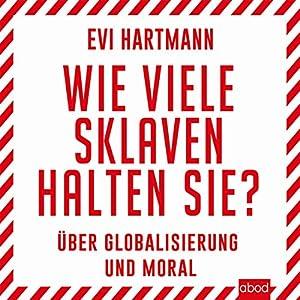 Wie viele Sklaven halten Sie? Über Globalisierung und Moral