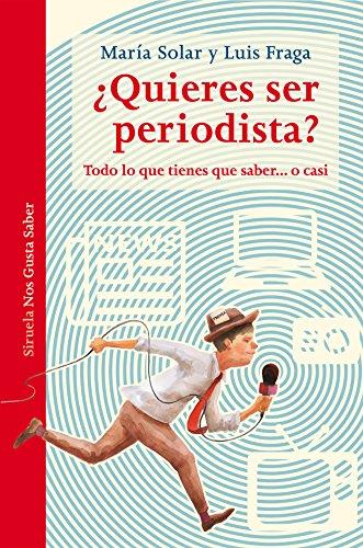 ¿Quieres ser periodista? (Las Tres Edades / Nos Gusta Saber nº 32) por María Solar