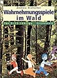 Wahrnehmungsspiele im Wald für 3-12-Jährige - Andrea Hielscher