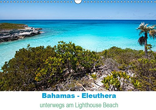 Bahamas-Eleuthera unterwegs am Lighthouse Beach (Wandkalender 2019 DIN A3 quer): Strandspaziergang am Lighthouse Beach Eleuthera (Monatskalender, 14 Seiten ) (CALVENDO Orte)