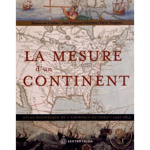 La mesure d?un continent : Atlas historique de l?Amérique du Nord (1492-1814)