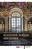 Schlösser, Burgen und Ruinen: Historische Gemäuer und ihre Geschichte im und um das Ruhrgebiet - Maren Schürmann;Georg Howahl