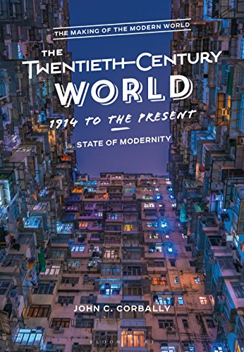 The Twentieth-Century World, 1914 to the Present: State of Modernity (The Making of the Modern World) por John C. Corbally