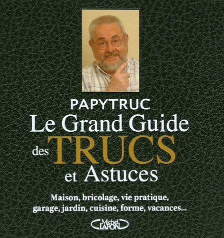Le Grand Guide des Trucs de Papytruc par PAPYTRUC