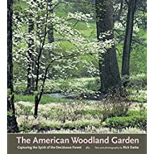 The American Woodland Garden: Capturing the Spirit of the Deciduous Forest by Rick Darke (2002-08-01)