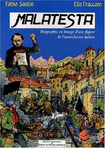 Malatesta : Biographie en image d'une figure de proue de l'anarchisme italien