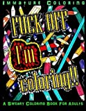 Fuck Off I'm coloring Glowing Edition: Volume 4 (Sweary Adult coloring books)