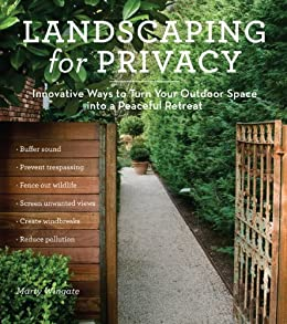 Landscaping for Privacy: Innovative Ways to Turn Your Outdoor Space into a Peaceful Retreat (English Edition) von [Wingate, Marty]