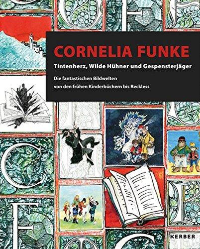 Cornelia Funke: Tintenherz, Wilde Hühner und Gespensterjäger. Die fantastischen Bildwelten von den...