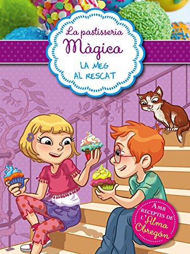 La Meg al rescat (Sèrie La pastisseria màgica 2): Amb receptes de l'Alma Obregón por Alessandra Berello
