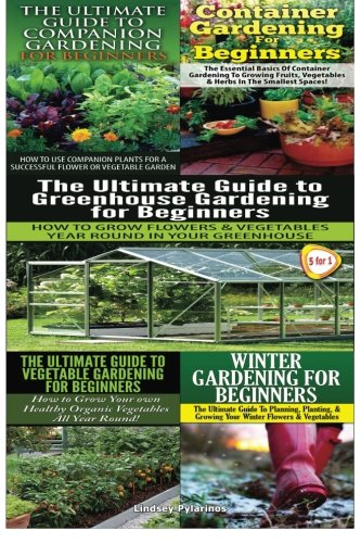 The Ultimate Guide to Companion Gardening for Beginners & Container Gardening For Beginners & The Ultimate Guide to Greenhouse Gardening for Beginners ... for Beginners: Volume 28 (Gardening Box Set)