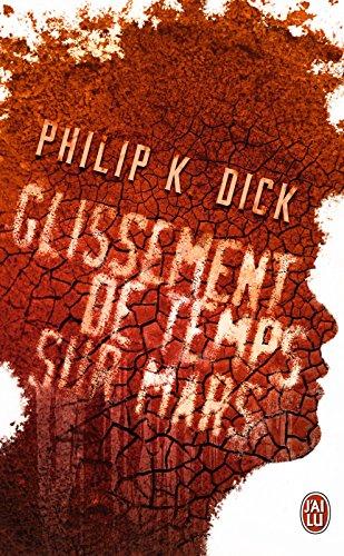 Glissement de temps sur Mars (J'ai lu Science-fiction t. 10835) par Philip K. Dick