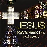 Jesus Remember Me - Taizé Songs