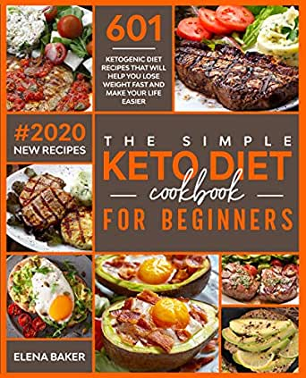 The Simple Keto Diet Cookbook For Beginners: 601 Ketogenic