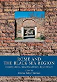 Rome and the Black Sea Region: Domination, Romanisation, Resistance (BLACK SEA STUDIES) (2006-09-01)